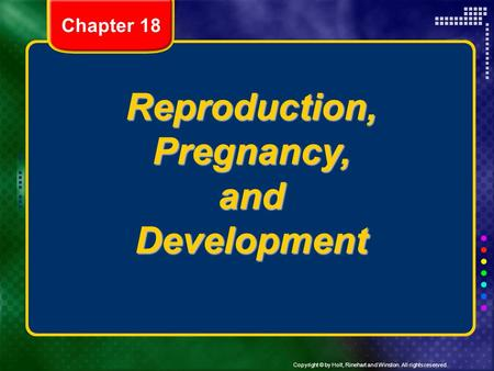 Copyright © by Holt, Rinehart and Winston. All rights reserved. Reproduction, Pregnancy, and Development Chapter 18.