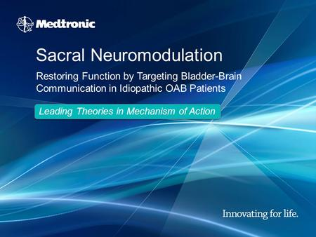 Restoring Function by Targeting Bladder-Brain Communication in Idiopathic OAB Patients Leading Theories in Mechanism of Action Sacral Neuromodulation.