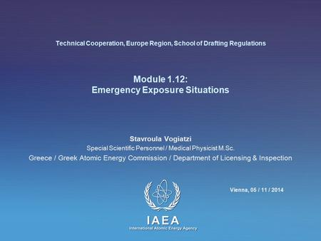 Technical Cooperation, Europe Region, School of Drafting Regulations Module 1.12: Emergency Exposure Situations Stavroula Vogiatzi Special Scientific Personnel.