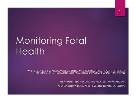 Monitoring Fetal Health W. SCERBO, M., & Z. ABUHAMAD, A. (2015). MONITORING FETAL HEALTH. RETRIEVED FEBRUARY 4, 2015, FROM