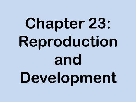 Chapter 23: Reproduction and Development. Gametes: Sex cells.