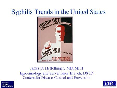 Syphilis Trends in the United States James D. Heffelfinger, MD, MPH Epidemiology and Surveillance Branch, DSTD Centers for Disease Control and Prevention.