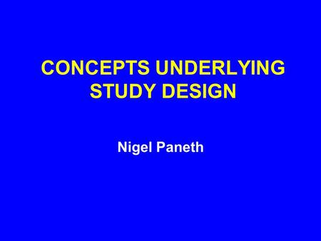 CONCEPTS UNDERLYING STUDY DESIGN Nigel Paneth. DESCRIPTIVE VS ANALYTICAL STUDIES Descriptive studies often focus on a single variable such as a particular.