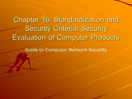 Chapter 16: Standardization and Security Criteria: Security Evaluation of Computer Products Guide to Computer Network Security.
