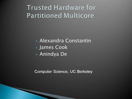  Alexandra Constantin  James Cook  Anindya De Computer Science, UC Berkeley.