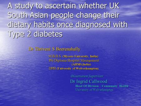 A study to ascertain whether UK South Asian people change their dietary habits once diagnosed with Type 2 diabetes Dr Thriveni S Beerenahally M.B.B.S.