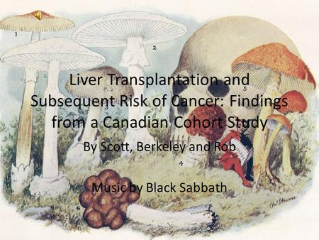 Liver Transplantation and Subsequent Risk of Cancer: Findings from a Canadian Cohort Study By Scott, Berkeley and Rob Music by Black Sabbath.