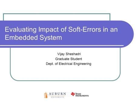 Evaluating Impact of Soft-Errors in an Embedded System - Vijay Sheshadri Graduate Student Dept. of Electrical Engineering.
