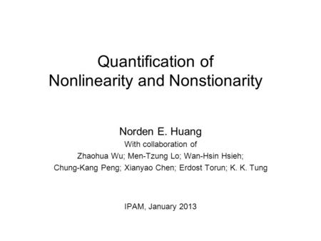Quantification of Nonlinearity and Nonstionarity Norden E. Huang With collaboration of Zhaohua Wu; Men-Tzung Lo; Wan-Hsin Hsieh; Chung-Kang Peng; Xianyao.