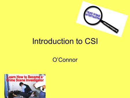 Introduction to CSI O'Connor. Forensic Science Its broadest definition says it is the application of science to law. Forensic science applies the knowledge.
