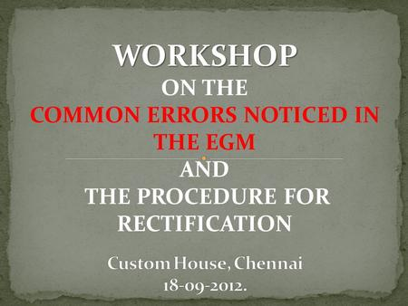 WORKSHOP ON THE COMMON <strong>ERRORS</strong> NOTICED IN THE EGM AND THE PROCEDURE FOR <strong>RECTIFICATION</strong>.