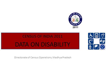 CENSUS OF INDIA 2011 DATA ON DISABILITY Directorate of Census Operations, Madhya Pradesh.