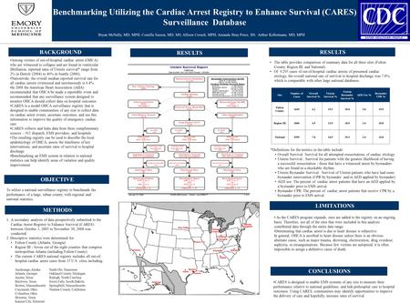 Benchmarking Utilizing the Cardiac Arrest Registry to Enhance Survival (CARES) Surveillance Database BACKGROUND Among victims of out-of-hospital cardiac.
