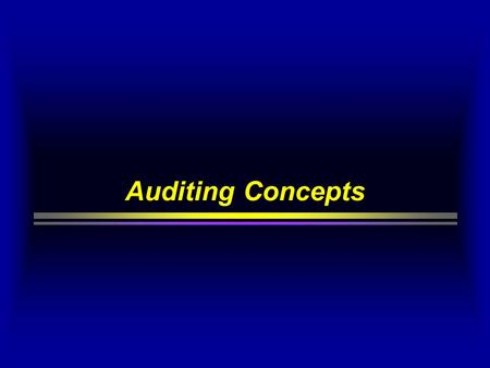 Auditing Concepts. The Auditing Process Definition: American Accounting Association (AAA) Auditing is a systematic process of objectively obtaining.