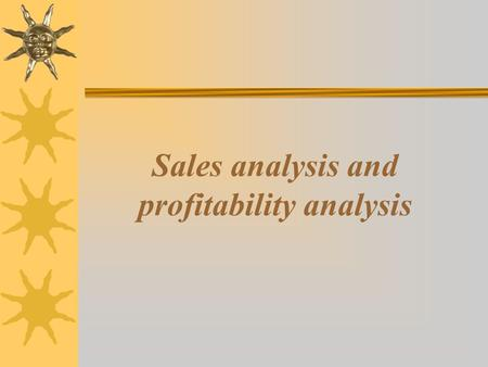 Sales analysis and profitability analysis. Sales analysis  Sales analysis is a detailed study of sales volume performance  Through sales analysis the.