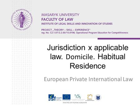 Jurisdiction x applicable law. Domicile. Habitual Residence European Private International Law.
