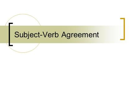 Subject-Verb Agreement. May2011 Subject-Verb Agreement Basics of Subject-Verb Agreement Singular Verbs Agreement with One of Agreement with There in the.