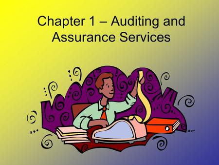 Chapter 1 – Auditing and Assurance Services. Presentation Outline I.The Demand for Reliable Information II.Understanding Assurance Services III.Management.