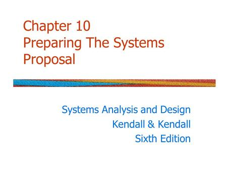 Chapter 10 Preparing The Systems Proposal