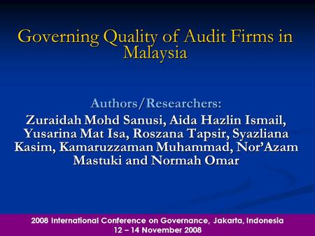 Governing Quality of Audit Firms in Malaysia Authors/Researchers: Zuraidah Mohd Sanusi, Aida Hazlin Ismail, Yusarina Mat Isa, Roszana Tapsir, Syazliana.