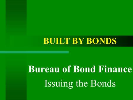 Bureau of Bond Finance Issuing the Bonds BUILT BY BONDS.