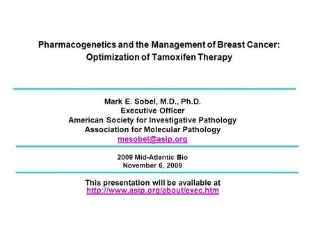 Pharmacogenetics and the Management of Breast Cancer: Optimization of Tamoxifen Therapy Mark E. Sobel, M.D., Ph.D. Executive Officer American Society for.