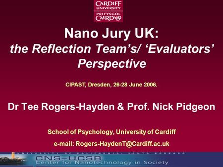 Nano Jury UK: the Reflection Team's/ 'Evaluators' Perspective Dr Tee Rogers-Hayden & Prof. Nick Pidgeon School of Psychology, University of Cardiff e-mail: