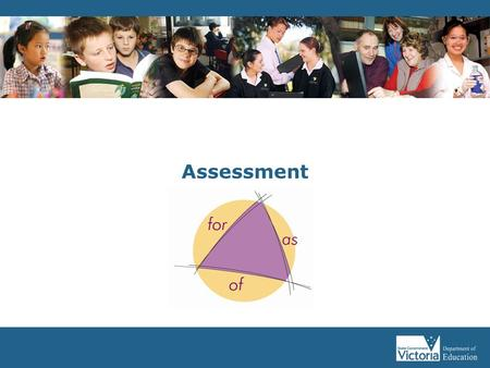 Assessment The purpose of this workshop / discussion is to extend further teachers' understanding of the Department's Assessment Advice. This workshop.