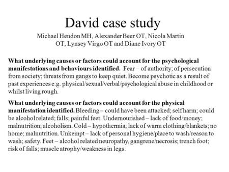 David case study Michael Hendon MH, Alexander Beer OT, Nicola Martin OT, Lynsey Virgo OT and Diane Ivory OT What underlying causes or factors could account.