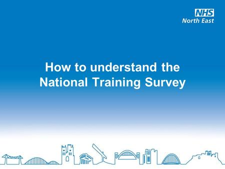 How to understand the National Training Survey. The main problems interpreting the GMC Survey apply to any large dataset Deciding what you want to find.