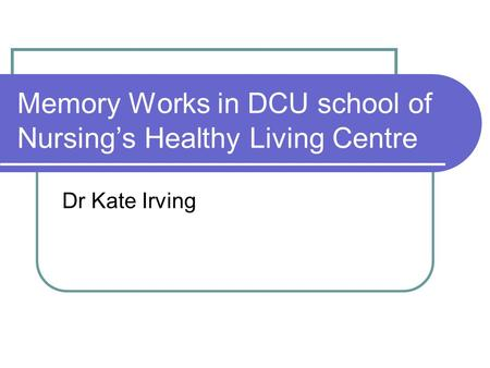 Memory Works in DCU school of Nursing's Healthy Living Centre Dr Kate Irving.