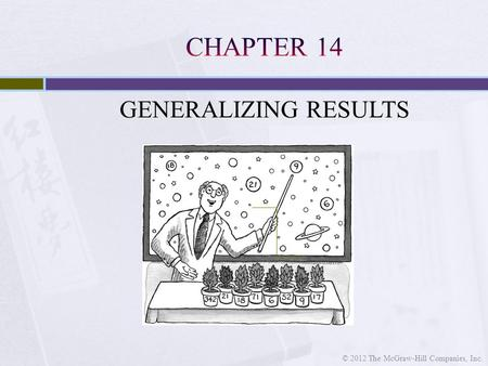 GENERALIZING RESULTS © 2012 The McGraw-Hill Companies, Inc.