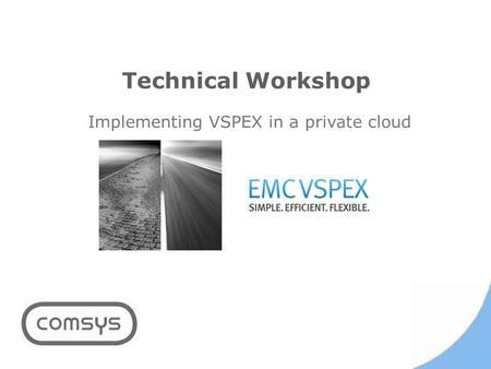 Technical Workshop Implementing VSPEX in a private cloud.