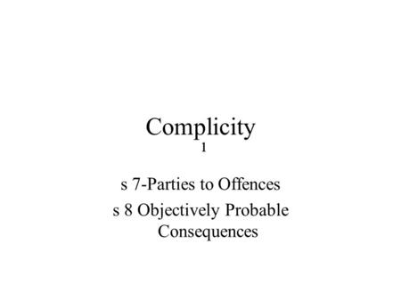 1111 Complicity s 7-Parties to Offences s 8 Objectively Probable Consequences.