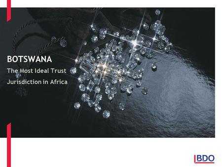 BOTSWANA The Most Ideal Trust Jurisdiction in Africa.