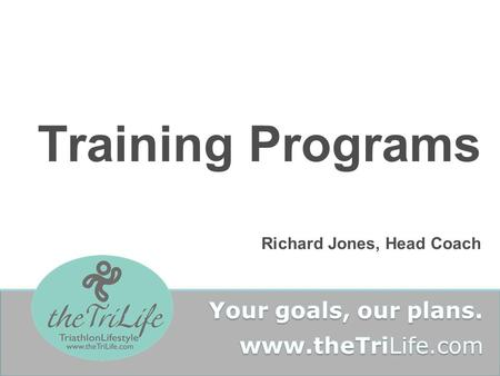 Training Programs Richard Jones, Head Coach. Devising Training Programs Base fitness Lifestyle review Goal setting Medical History Current training methods.
