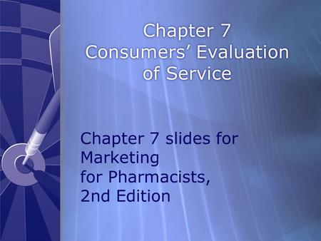 Chapter 7 Consumers' Evaluation of Service Chapter 7 slides for Marketing for Pharmacists, 2nd Edition.