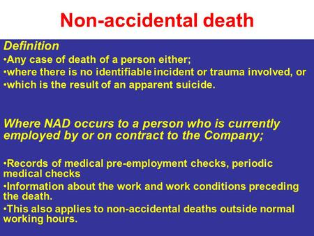 Non-accidental death Definition Any case of death of a person either; where there is no identifiable incident or trauma involved, or which is the result.