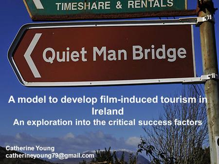 A model to develop film-induced tourism in Ireland An exploration into the critical success factors Catherine Young