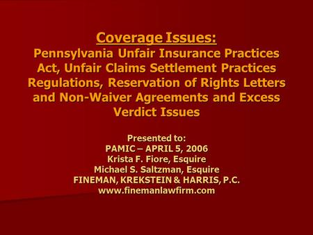 Coverage Issues: Pennsylvania Unfair Insurance Practices Act, Unfair Claims Settlement Practices Regulations, Reservation of Rights Letters and Non-Waiver.