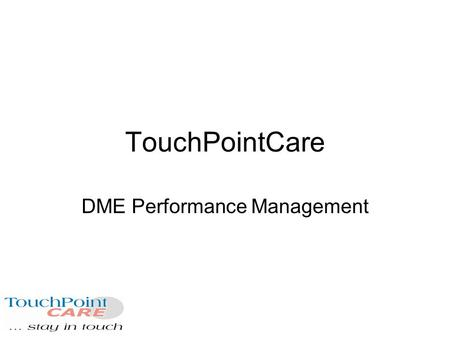 TouchPointCare DME Performance Management. TouchPointCare was created to improve communication between healthcare providers and their patients…