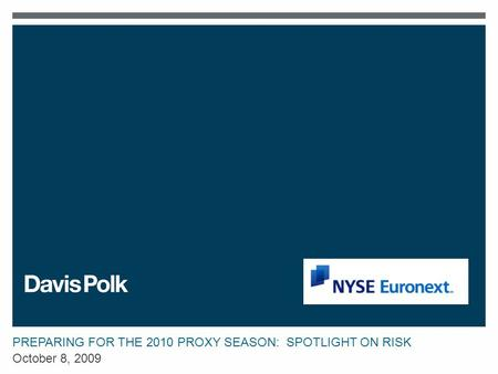PREPARING FOR THE 2010 PROXY SEASON: SPOTLIGHT ON RISK October 8, 2009.