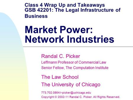 Class 4 Wrap Up and Takeaways GSB 42201: The Legal Infrastructure of Business Market Power: Network Industries Randal C. Picker Leffmann Professor of Commercial.