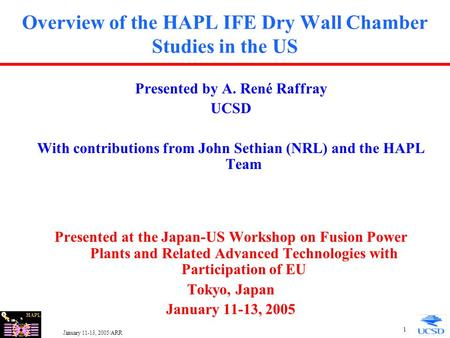 HAPL January 11-13, 2005/ARR 1 Overview of the HAPL IFE Dry Wall Chamber Studies in the US Presented by A. René Raffray UCSD With contributions from John.