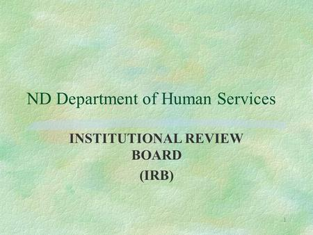 1 ND Department of Human Services INSTITUTIONAL REVIEW BOARD (IRB)