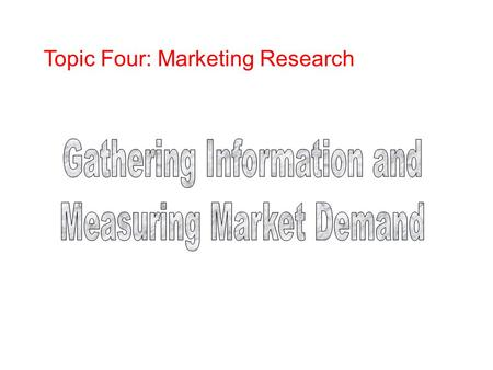 Topic Four: Marketing Research Objectives Components of a marketing information system Criteria of good marketing research Marketing research process.