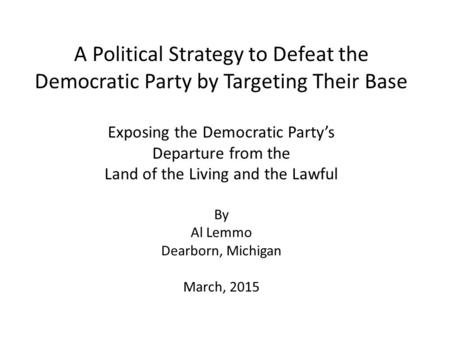 A Political Strategy to Defeat the Democratic Party by Targeting Their Base Exposing the Democratic Party's Departure from the Land of the Living and the.