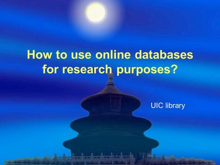 How to use online databases for research purposes? UIC library.
