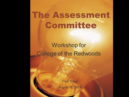 The Assessment Committee Workshop for College of the Redwoods Fred Trapp August 18, 2008.