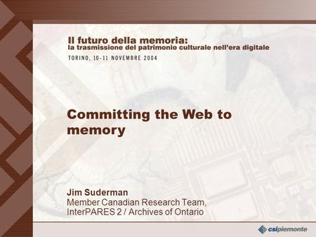 0 Jim Suderman Member Canadian Research Team, InterPARES 2 / Archives of Ontario Jim Suderman Member Canadian Research Team, InterPARES 2 / Archives of.